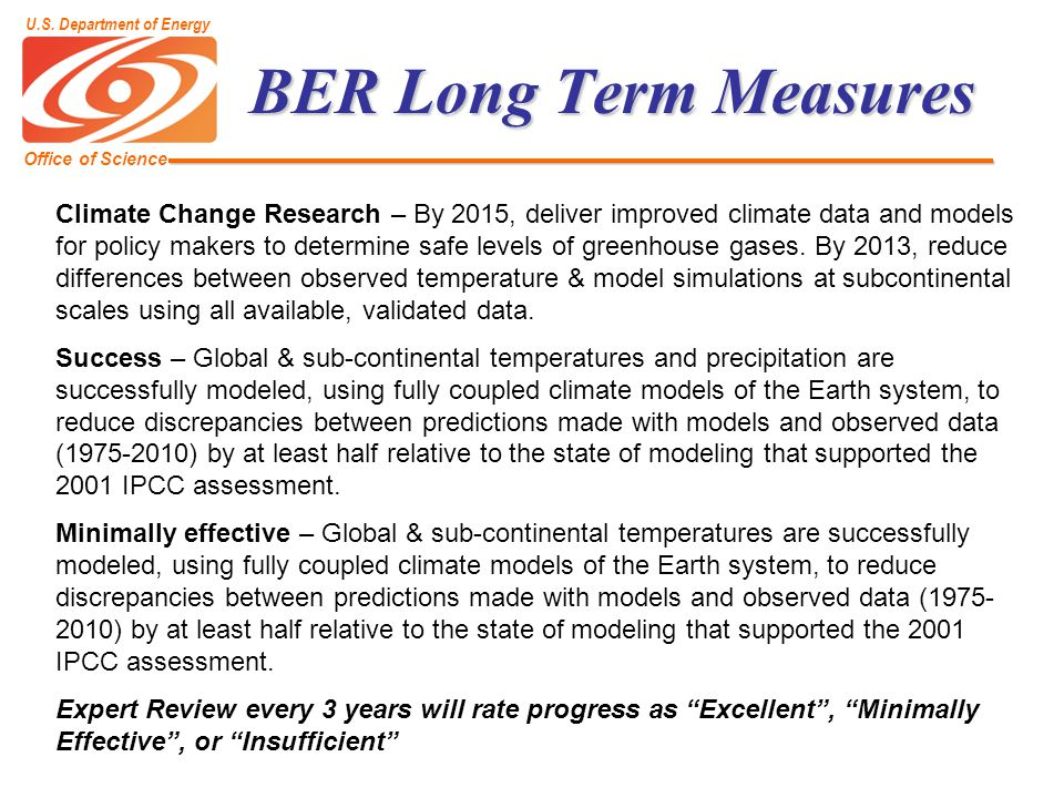 BER Long Term Measures Climate Change Research – By 2015, deliver improved climate data and models for policy makers to determine safe levels of greenhouse gases.