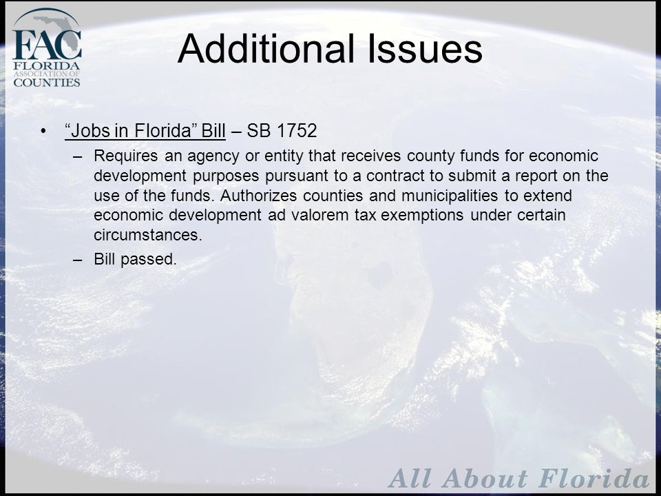 Additional Issues Jobs in Florida Bill – SB 1752 –Requires an agency or entity that receives county funds for economic development purposes pursuant to a contract to submit a report on the use of the funds.
