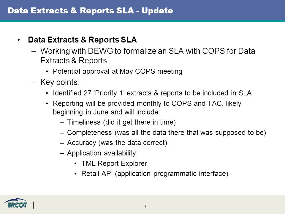 5 Data Extracts & Reports SLA - Update Data Extracts & Reports SLA –Working with DEWG to formalize an SLA with COPS for Data Extracts & Reports Potent