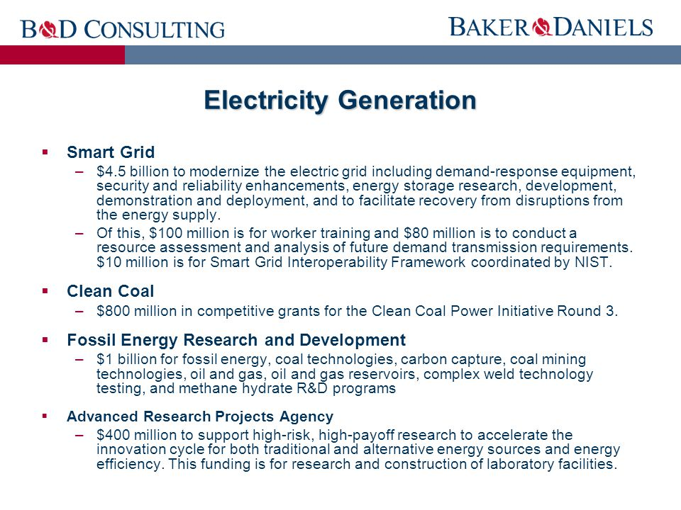  Smart Grid –$4.5 billion to modernize the electric grid including demand-response equipment, security and reliability enhancements, energy storage research, development, demonstration and deployment, and to facilitate recovery from disruptions from the energy supply.