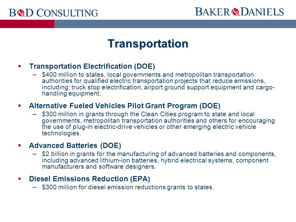 Transportation  Transportation Electrification (DOE) –$400 million to states, local governments and metropolitan transportation authorities for qualified electric transportation projects that reduce emissions, including: truck stop electrification, airport ground support equipment and cargo- handling equipment.