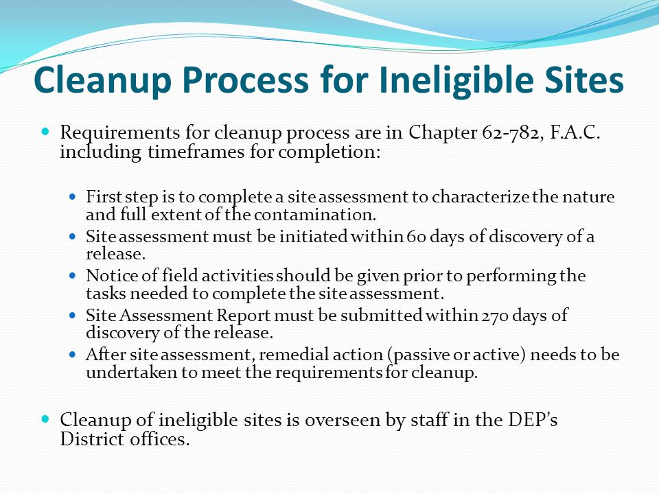 Cleanup Process for Ineligible Sites Requirements for cleanup process are in Chapter 62-782, F.A.C.
