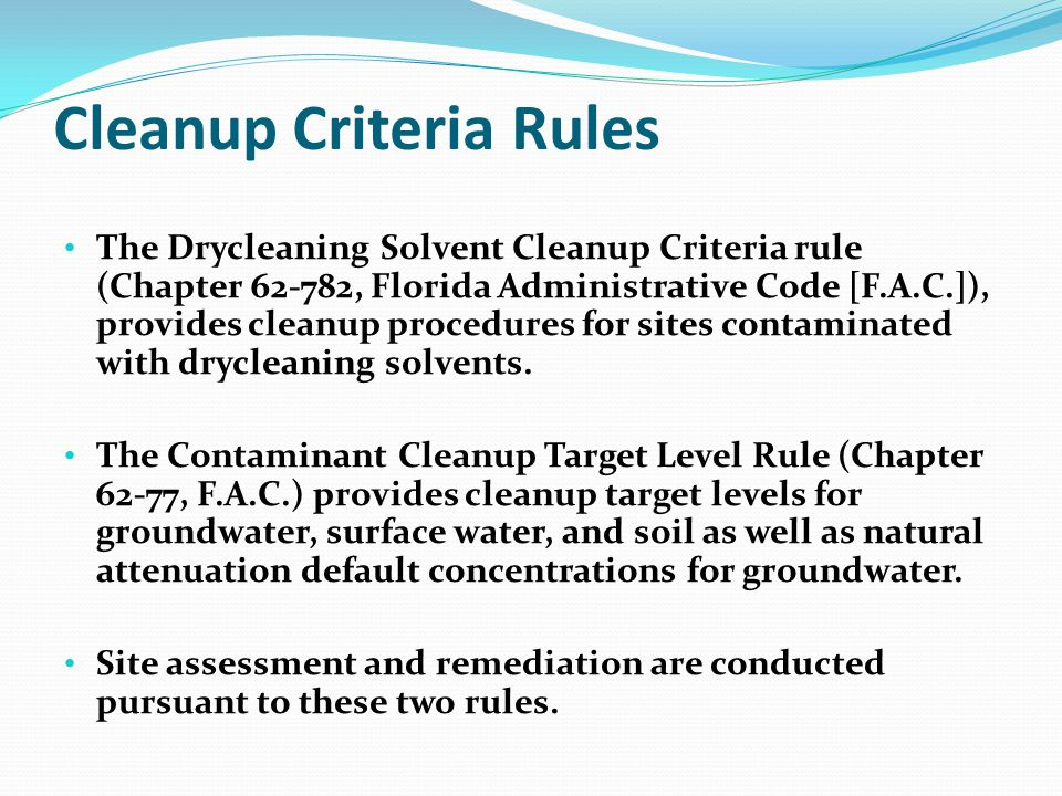 Cleanup Criteria Rules The Drycleaning Solvent Cleanup Criteria rule (Chapter 62-782, Florida Administrative Code [F.A.C.]), provides cleanup procedures for sites contaminated with drycleaning solvents.