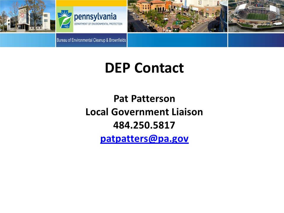 DEP Contact Pat Patterson Local Government Liaison 484.250.5817 patpatters@pa.gov patpatters@pa.gov