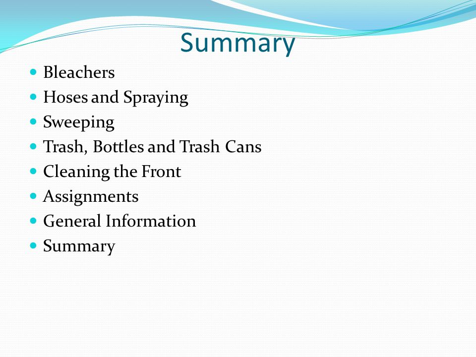 Summary Bleachers Hoses and Spraying Sweeping Trash, Bottles and Trash Cans Cleaning the Front Assignments General Information Summary