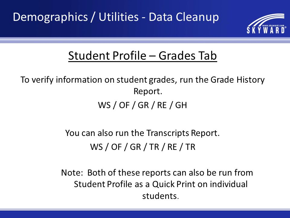 Student Profile – Grades Tab To verify information on student grades, run the Grade History Report.