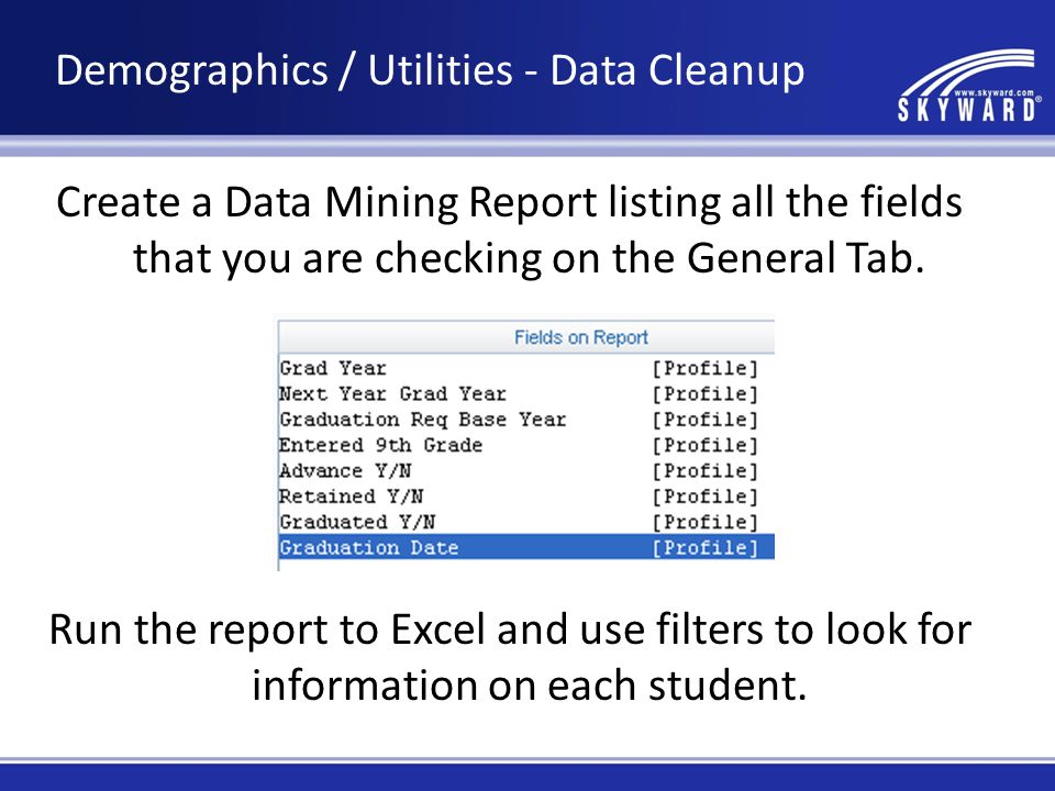Create a Data Mining Report listing all the fields that you are checking on the General Tab.