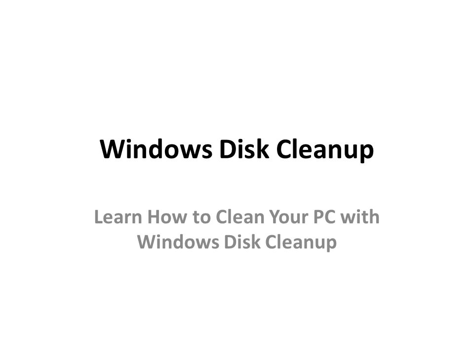 Windows Disk Cleanup Learn How to Clean Your PC with Windows Disk Cleanup