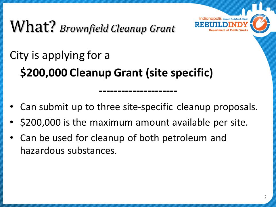 Grant funds may be used for direct costs associated with the cleanup activities, required performance reporting, construction oversight, and environmental monitoring of cleanup work.
