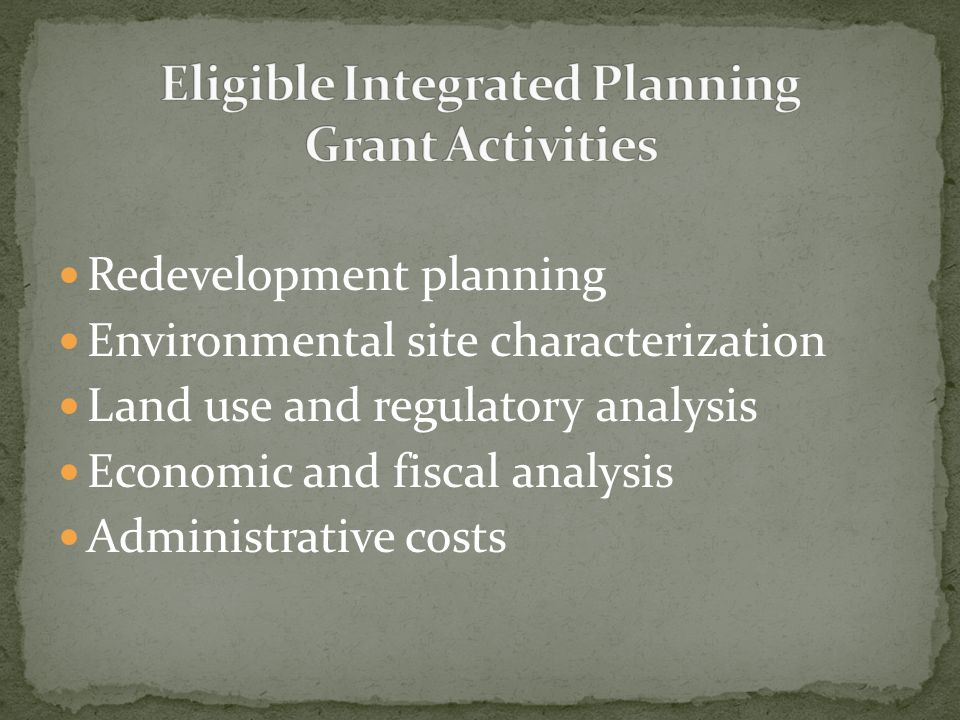 Redevelopment planning Environmental site characterization Land use and regulatory analysis Economic and fiscal analysis Administrative costs