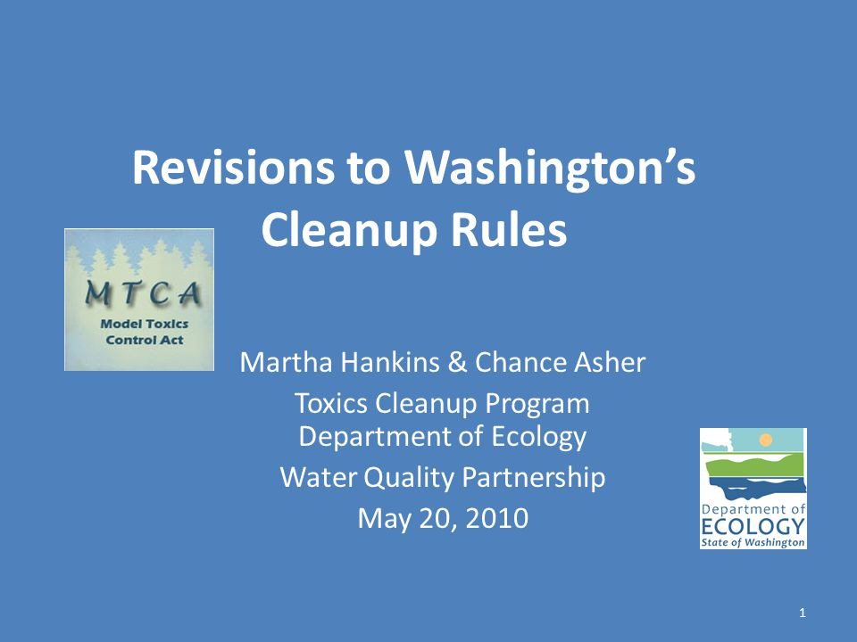 Revisions to Washington's Cleanup Rules Martha Hankins & Chance Asher Toxics Cleanup Program Department of Ecology Water Quality Partnership May 20, 2010 1