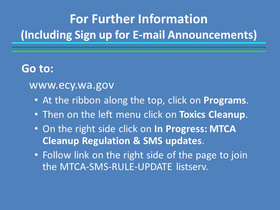 For Further Information (Including Sign up for E-mail Announcements) Go to: www.ecy.wa.gov At the ribbon along the top, click on Programs.