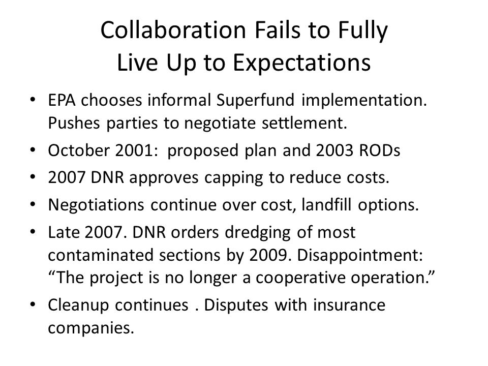 Collaboration Fails to Fully Live Up to Expectations EPA chooses informal Superfund implementation. Pushes parties to negotiate settlement. October 20