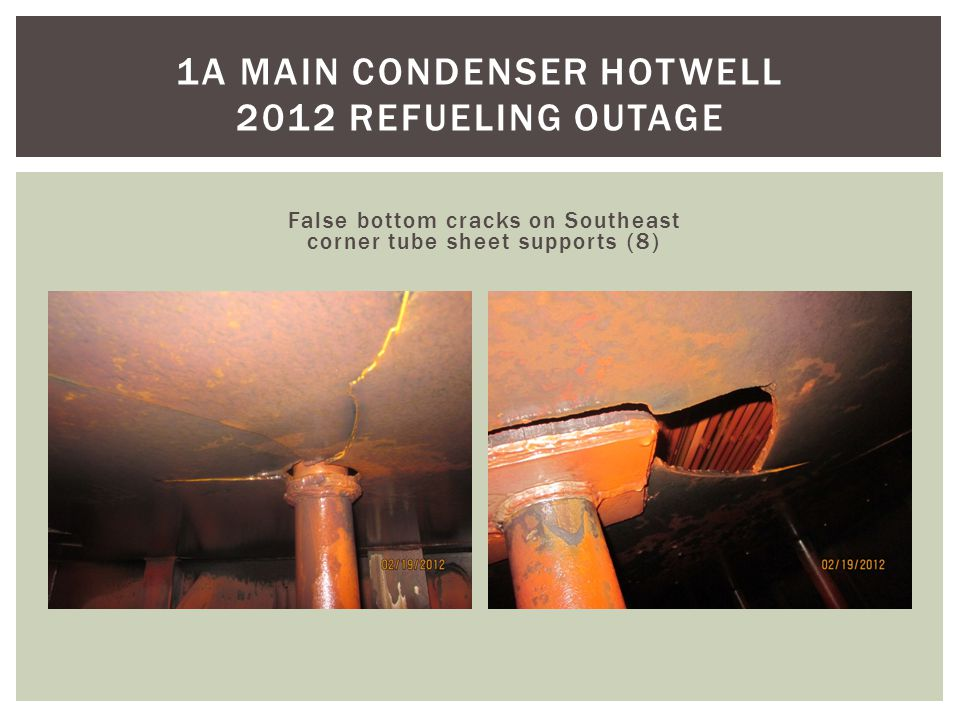 False bottom cracks on Southeast corner tube sheet supports (8) 1A MAIN CONDENSER HOTWELL 2012 REFUELING OUTAGE