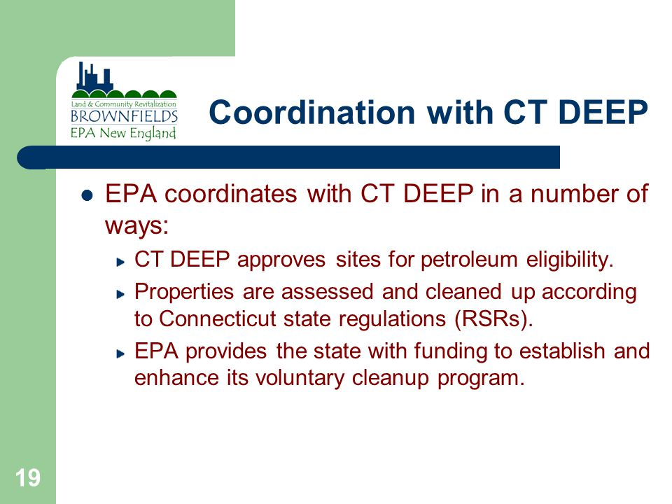 19 Coordination with CT DEEP EPA coordinates with CT DEEP in a number of ways: CT DEEP approves sites for petroleum eligibility.