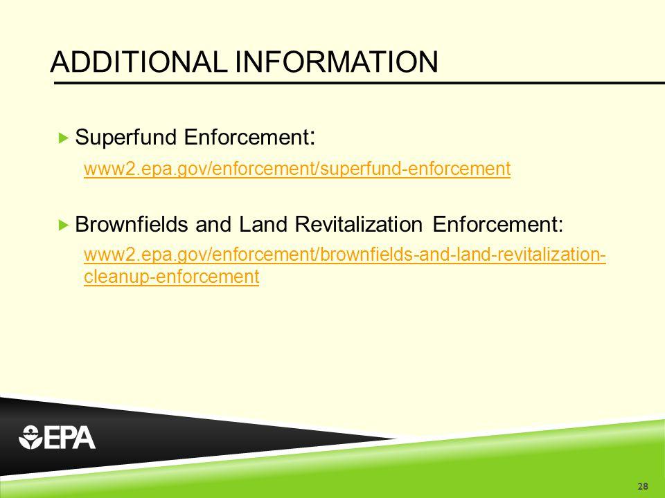 ADDITIONAL INFORMATION  Superfund Enforcement : www2.epa.gov/enforcement/superfund-enforcement  Brownfields and Land Revitalization Enforcement: www2.epa.gov/enforcement/brownfields-and-land-revitalization- cleanup-enforcement 28