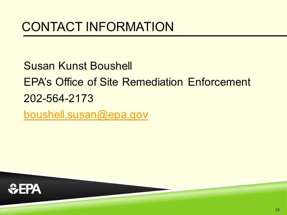 CONTACT INFORMATION Susan Kunst Boushell EPA's Office of Site Remediation Enforcement 202-564-2173 boushell.susan@epa.gov 29