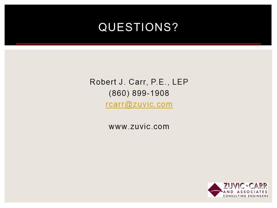 Robert J. Carr, P.E., LEP (860) 899-1908 rcarr@zuvic.com www.zuvic.com QUESTIONS