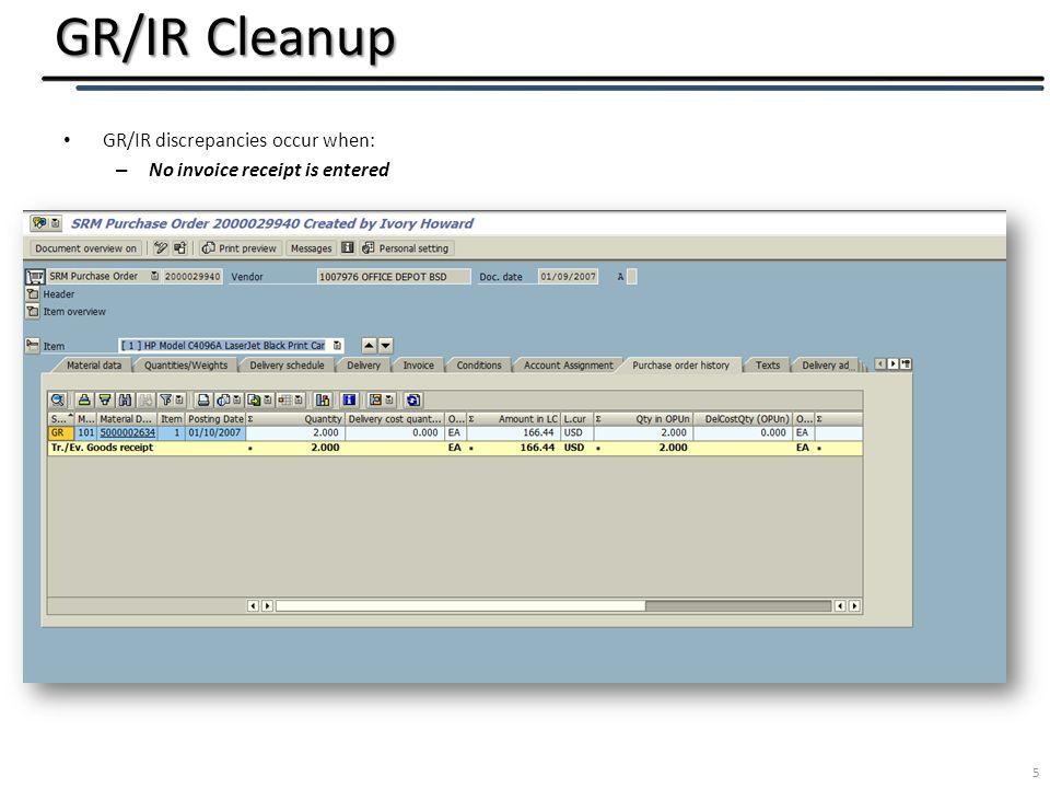 GR/IR Cleanup 6 GR/IR discrepancies occur when: – GR and IR do not equal