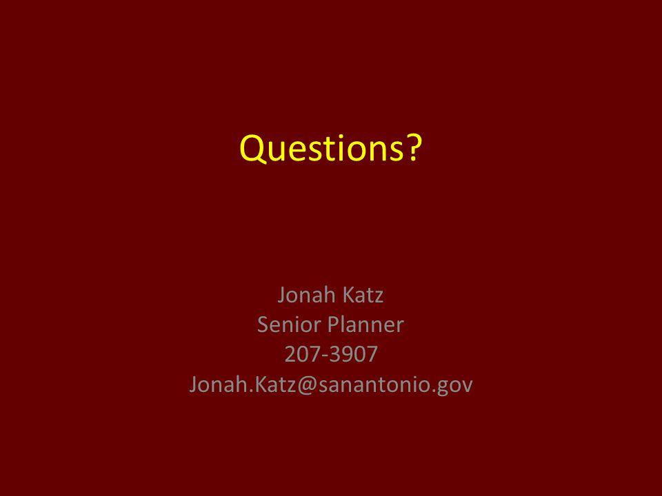 Questions Jonah Katz Senior Planner 207-3907 Jonah.Katz@sanantonio.gov