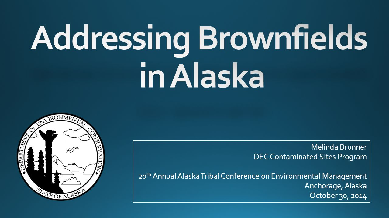 Melinda Brunner DEC Contaminated Sites Program 20 th Annual Alaska Tribal Conference on Environmental Management Anchorage, Alaska October 30, 2014
