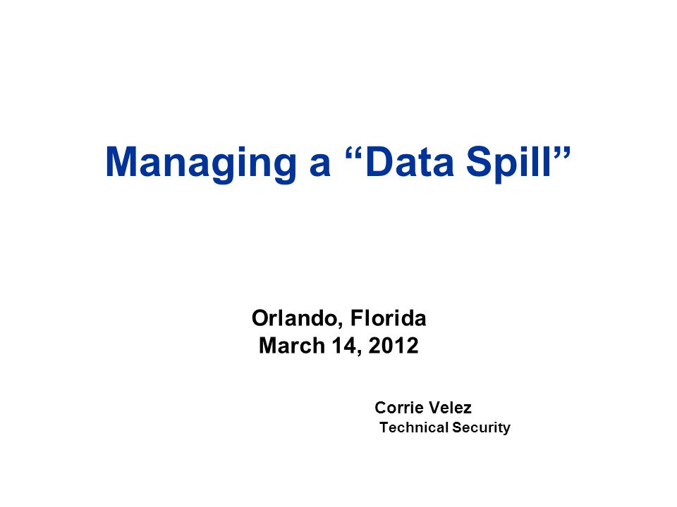Objectives Classified Data Spill Data Spill / Incident Plan Responsibilities Reporting Review steps for conducting an Administrative Inquiry Review reporting requirements Discuss cleanup considerations Summary