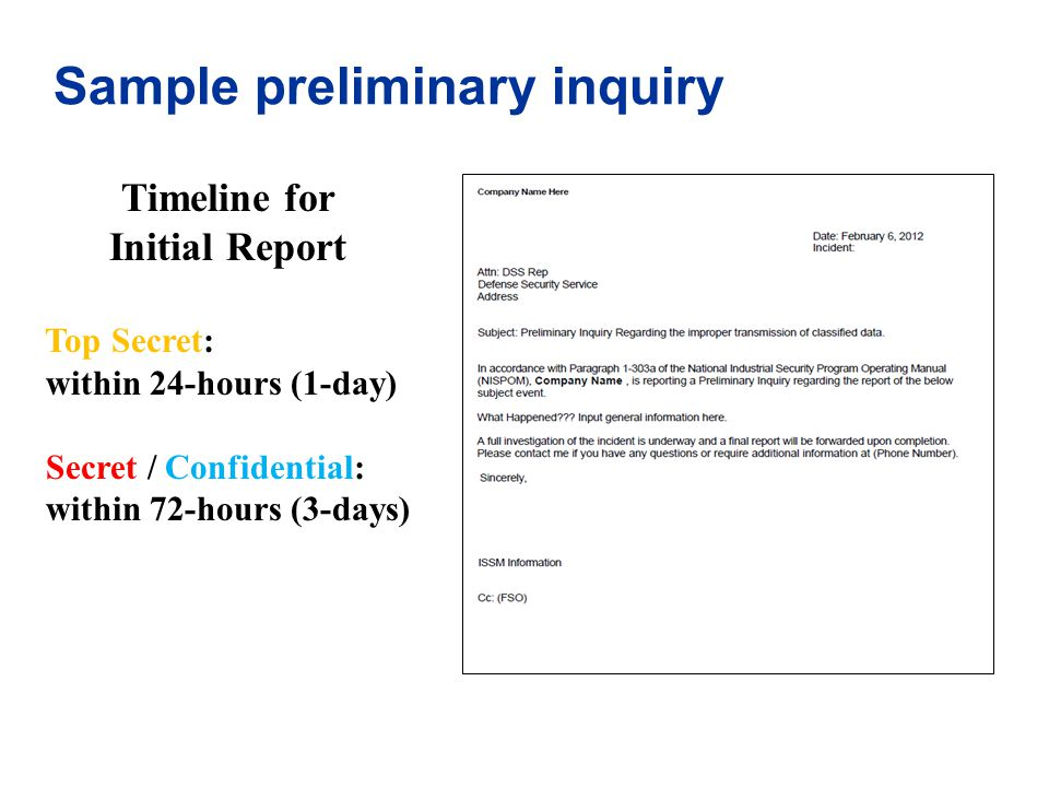 Sample preliminary inquiry Timeline for Initial Report Top Secret: within 24-hours (1-day) Secret / Confidential: within 72-hours (3-days)