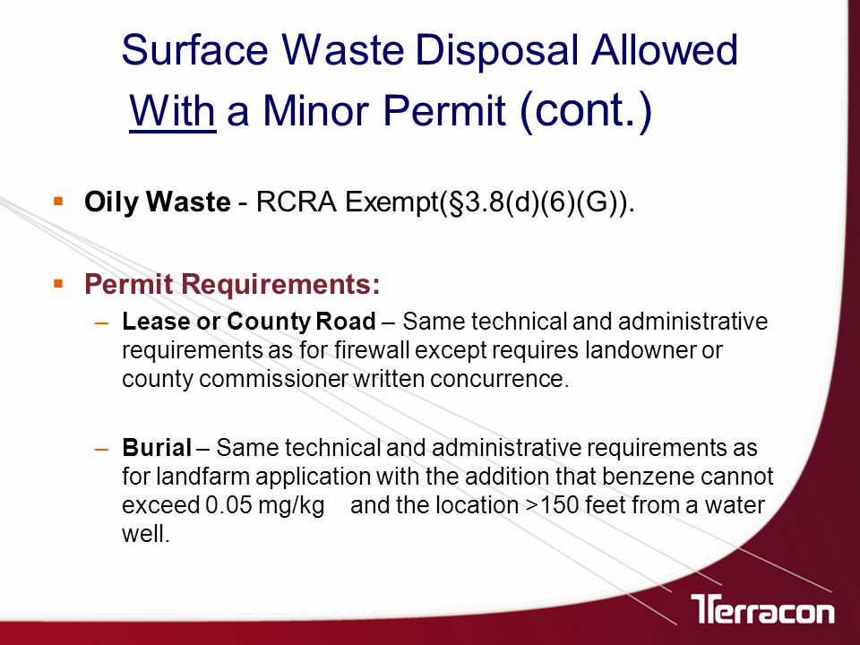 Surface Waste Disposal Allowed With a Minor Permit (cont.)  Oily Waste - RCRA Exempt(§3.8(d)(6)(G)).