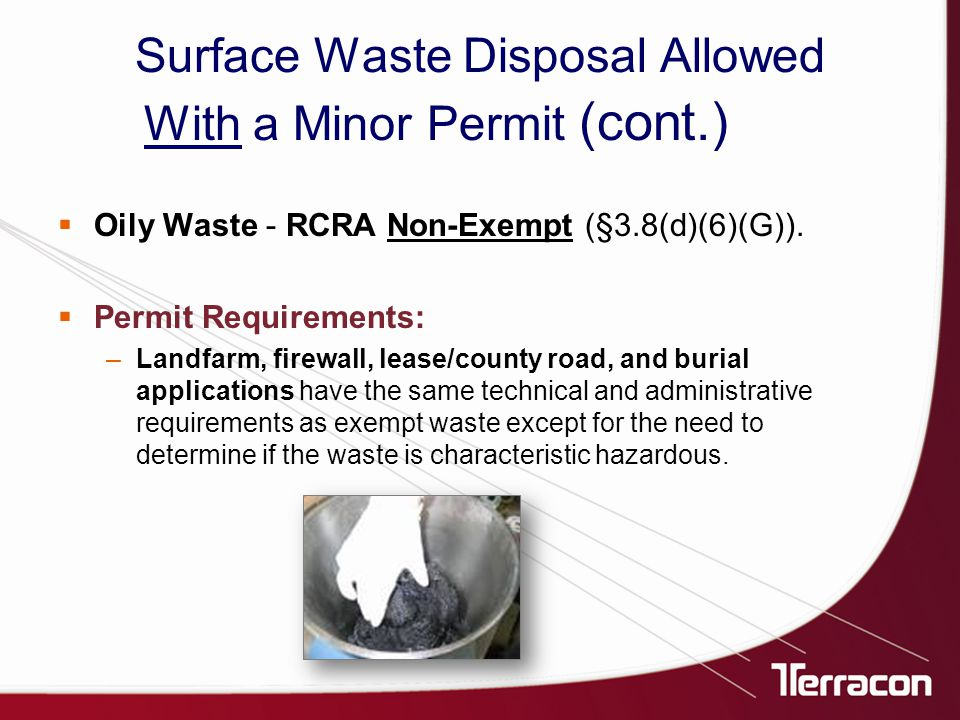 Surface Waste Disposal Allowed With a Minor Permit (cont.)  Oily Waste - RCRA Non-Exempt (§3.8(d)(6)(G)).
