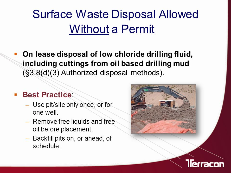 Surface Waste Disposal Allowed Without a Permit (cont.)  Basic sediment pits for lease generation of tank bottoms (§3.8(d)(4) Authorized pits).