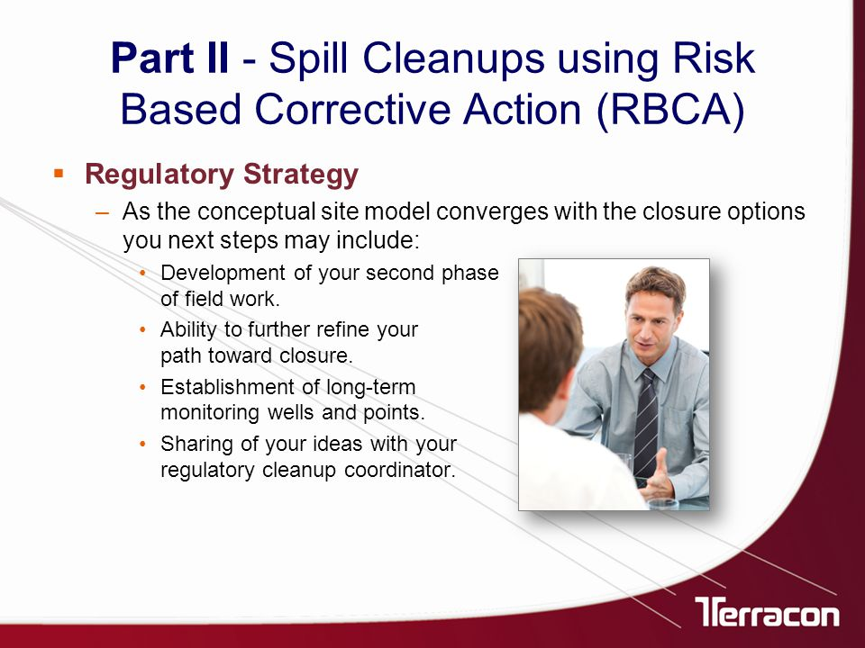  Regulatory Strategy –As the conceptual site model converges with the closure options you next steps may include: Development of your second phase of field work.