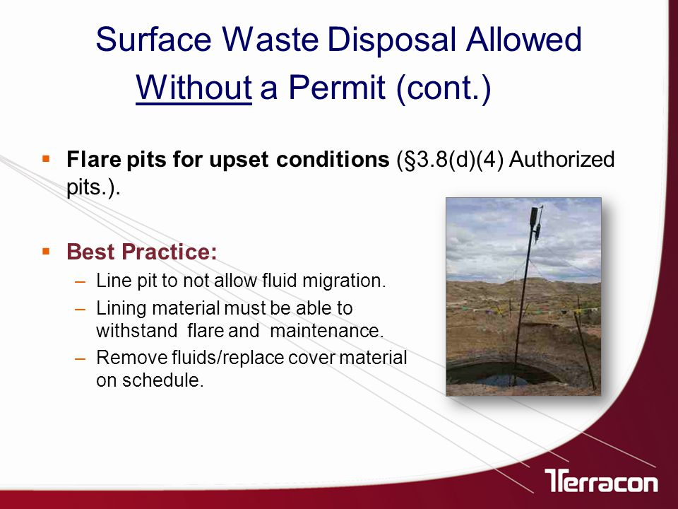 Surface Waste Disposal Allowed Without a Permit (cont.)  Flare pits for upset conditions (§3.8(d)(4) Authorized pits.).