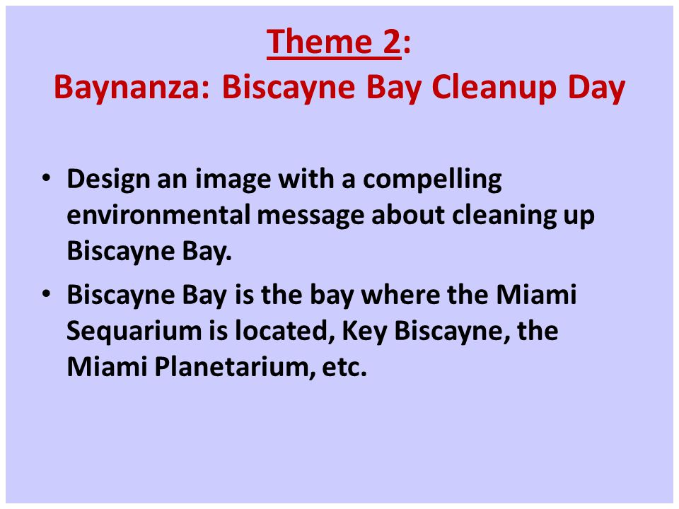 Theme 2: Baynanza: Biscayne Bay Cleanup Day Design an image with a compelling environmental message about cleaning up Biscayne Bay.