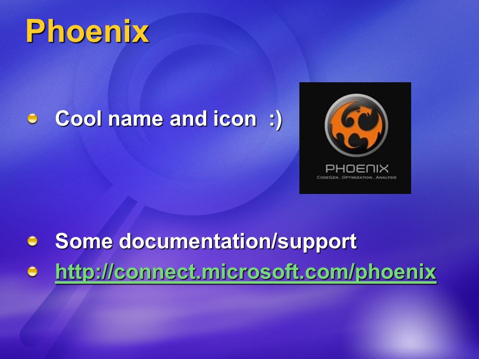 Phoenix Cool name and icon :) Some documentation/support http://connect.microsoft.com/phoenix