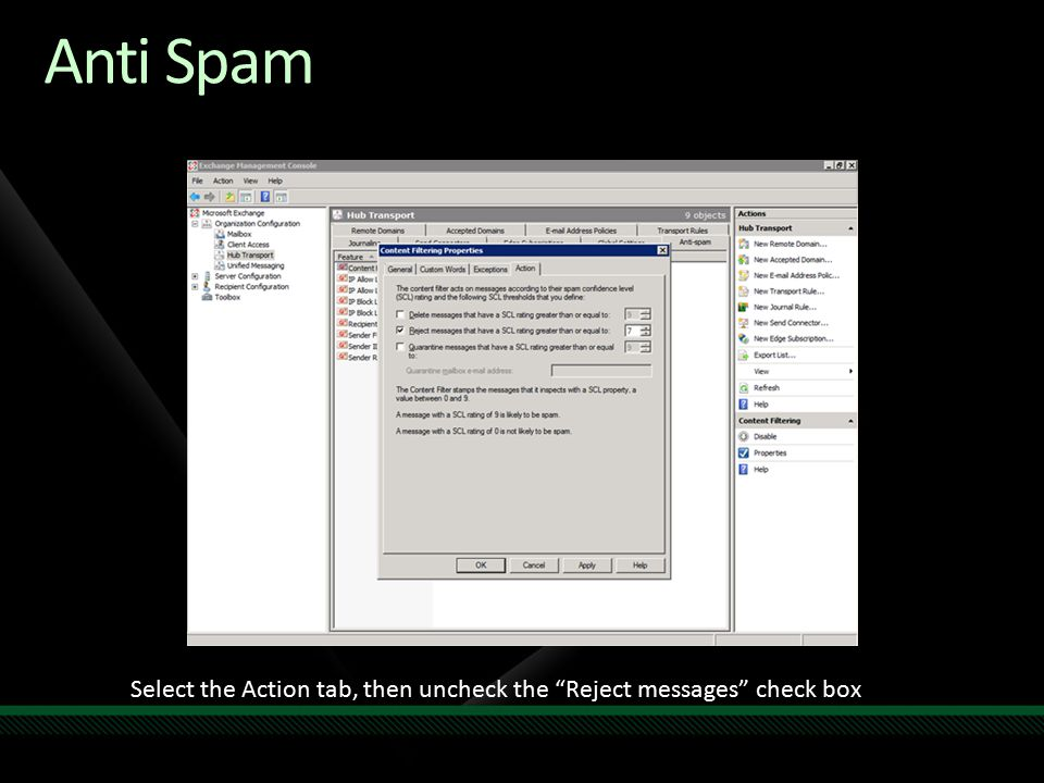 Anti Spam Select the Action tab, then uncheck the Reject messages check box