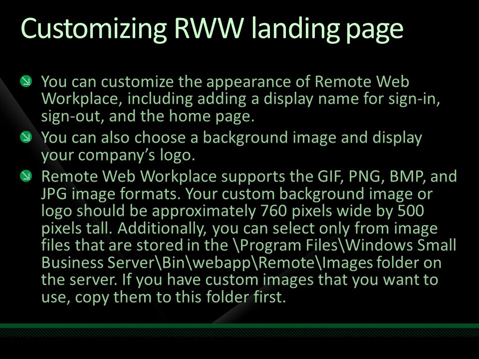 Customizing RWW landing page You can customize the appearance of Remote Web Workplace, including adding a display name for sign-in, sign-out, and the home page.