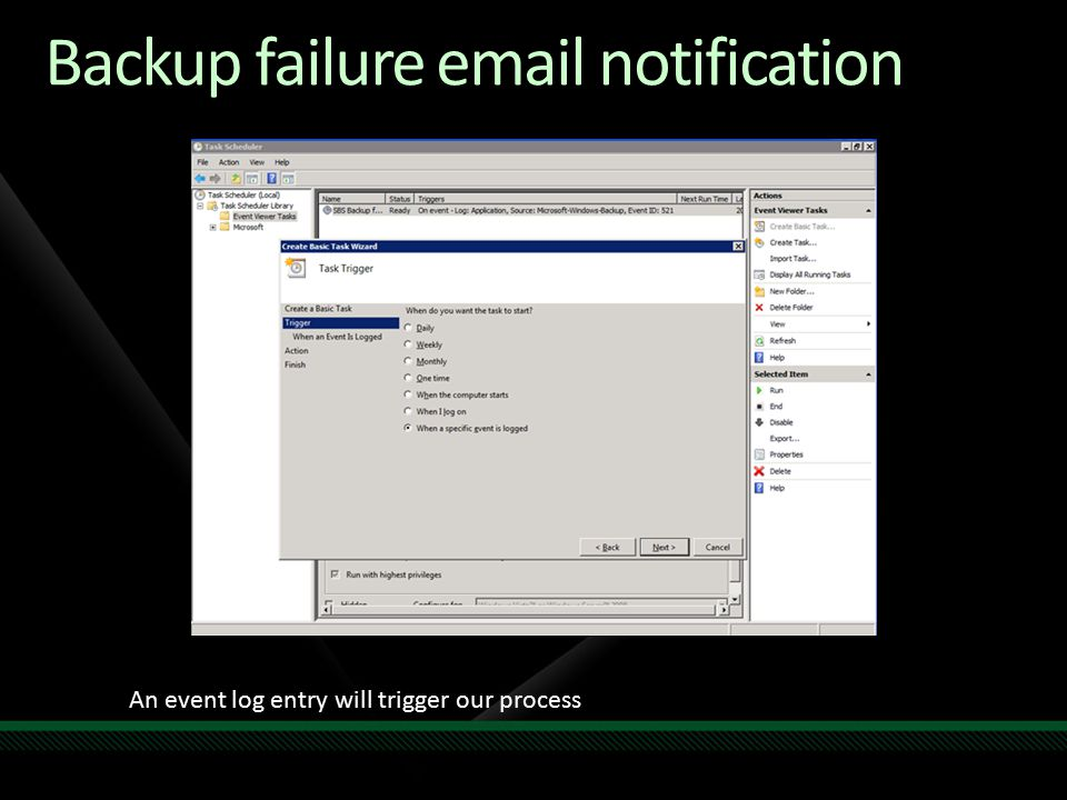 Backup failure email notification An event log entry will trigger our process