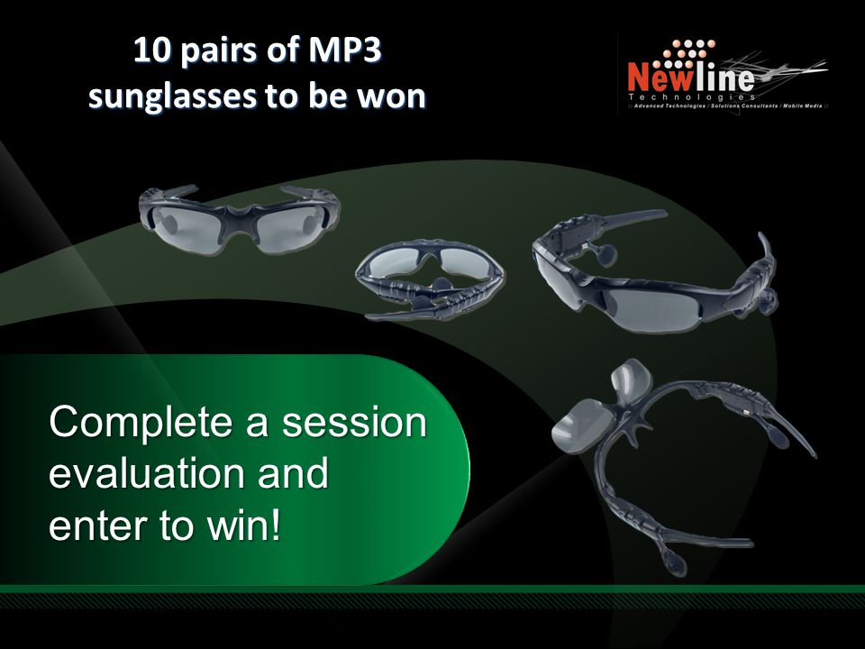 Required Slide Complete a session evaluation and enter to win! 10 pairs of MP3 sunglasses to be won