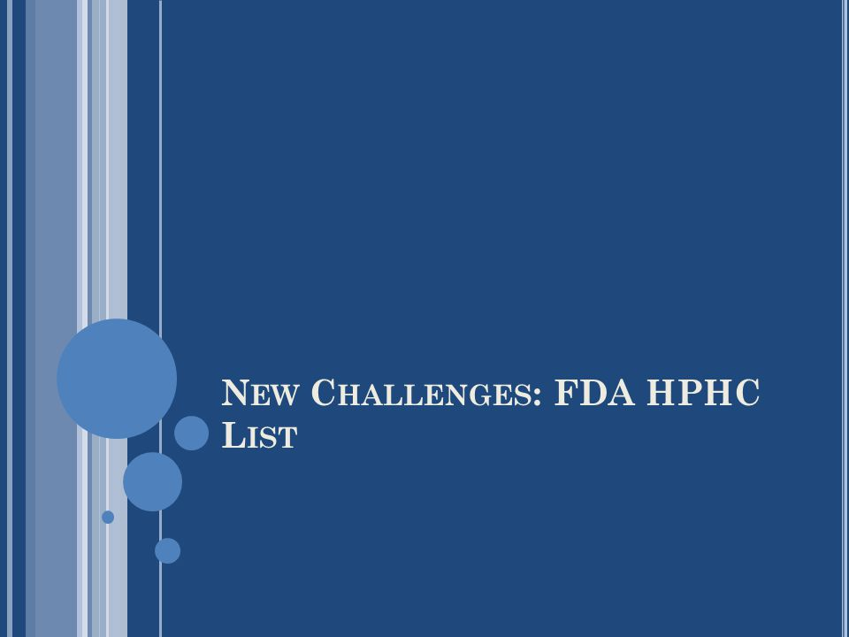 N EW C HALLENGES : FDA HPHC L IST
