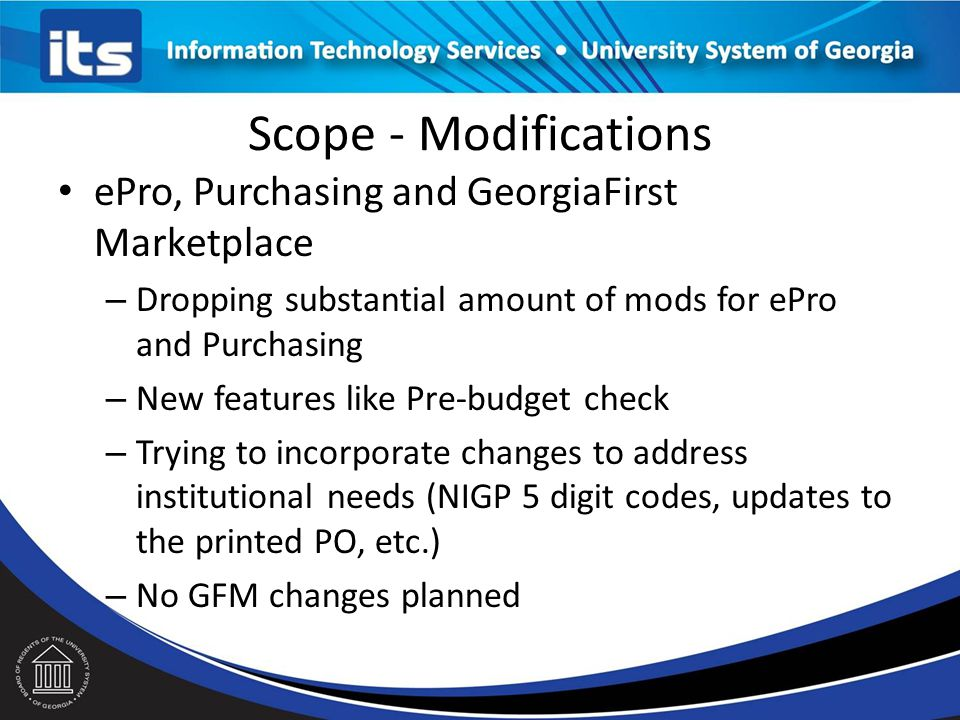 Scope - Modifications Accounts Payable - Significant Project Decisions and Changes – Standardized AP Check Printer Recommendation HP Troy – Signatures will be an image stored on network ITS will provide image requirements – AP Check files will be a PDF file Can eliminate use of SwiftView