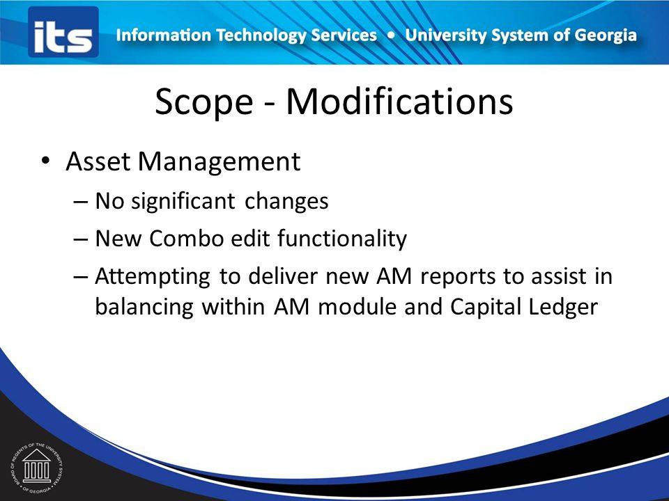 Scope - Modifications Expenses – Emphasis on enhancements and maturing Expenses module by Oracle and ITS – This will help us broaden functionality – Dropping mods applied due to being behind on Oracle bundles/fixes.