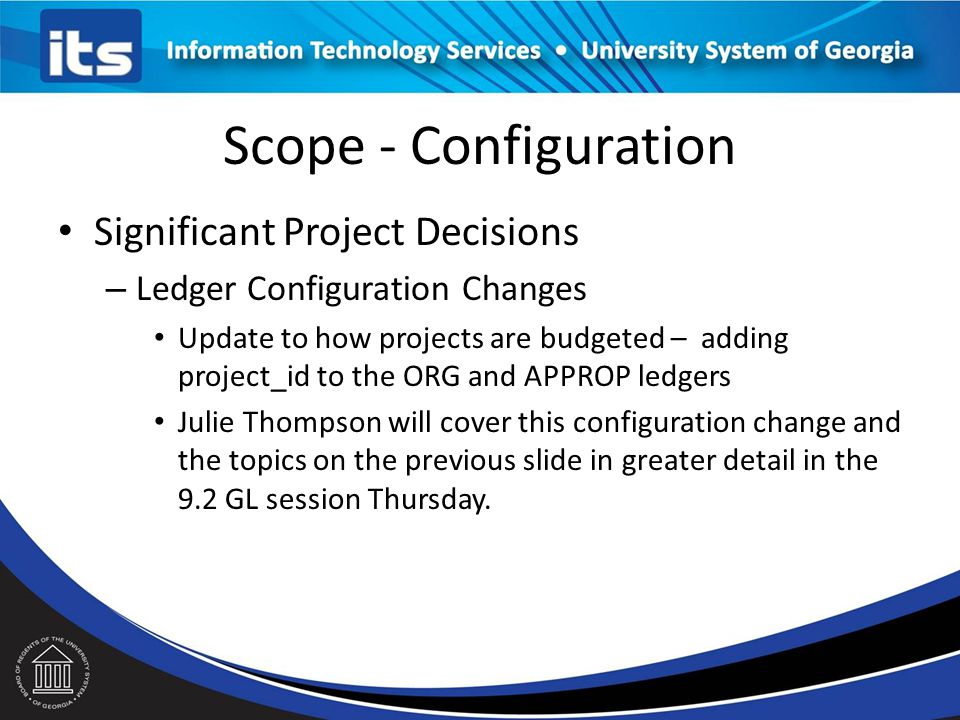 Scope - Modifications General Ledger & Commitment Control – Explored dropping the ENCUMB Ledger but decision was made to keep it.
