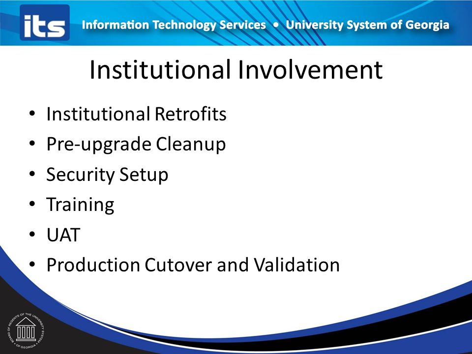 Institutional Involvement Institutional Retrofits Pre-upgrade Cleanup Security Setup Training UAT Production Cutover and Validation