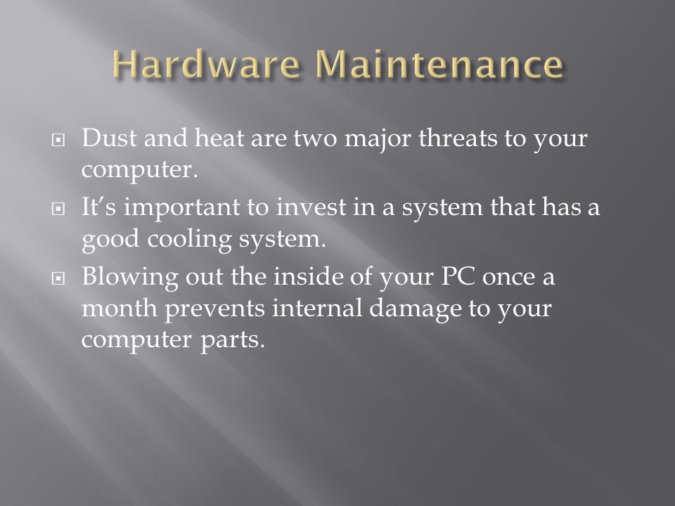  Dust and heat are two major threats to your computer.