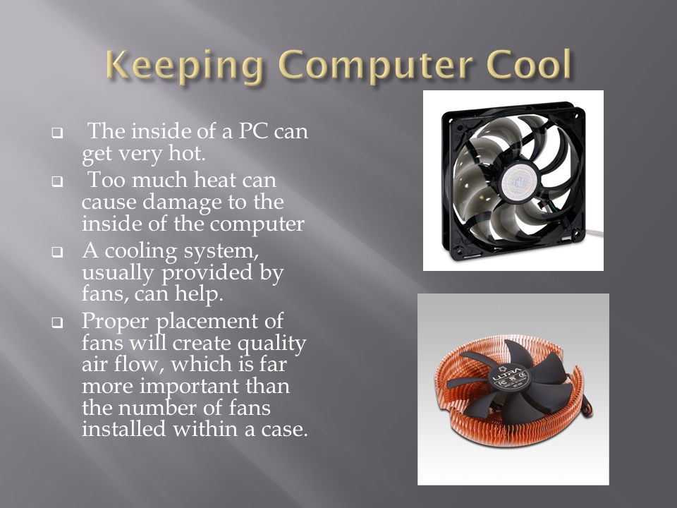  The inside of a PC can get very hot.
