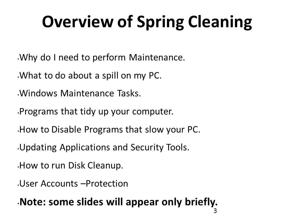 Overview of Spring Cleaning Why do I need to perform Maintenance.
