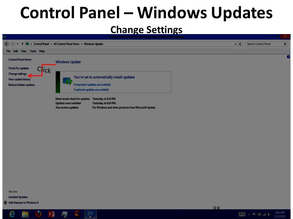 Control Panel – Windows Updates Change Settings 38 Click