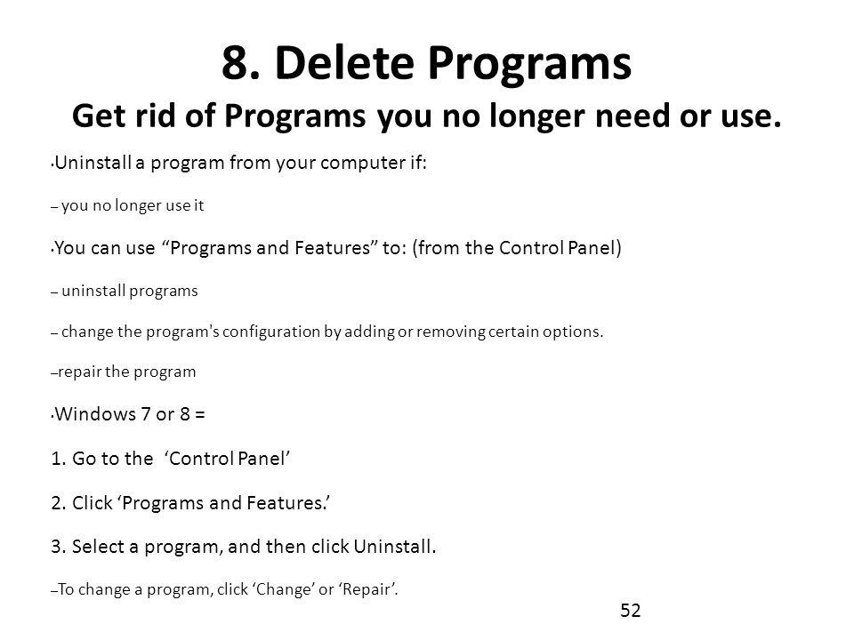 8. Delete Programs Get rid of Programs you no longer need or use.