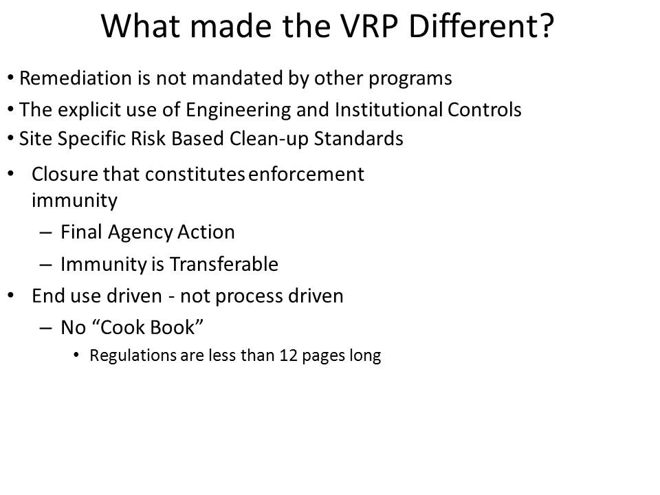 What made the VRP Different? Closure that constitutes enforcement immunity – Final Agency Action – Immunity is Transferable End use driven - not proce