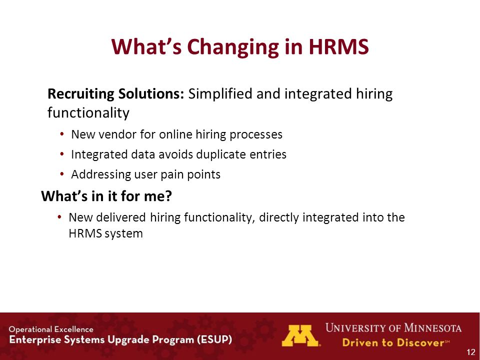 What's Changing in HRMS Recruiting Solutions: Simplified and integrated hiring functionality New vendor for online hiring processes Integrated data avoids duplicate entries Addressing user pain points What's in it for me.